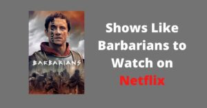 Shows Like Barbarians to Watch on Netflix
